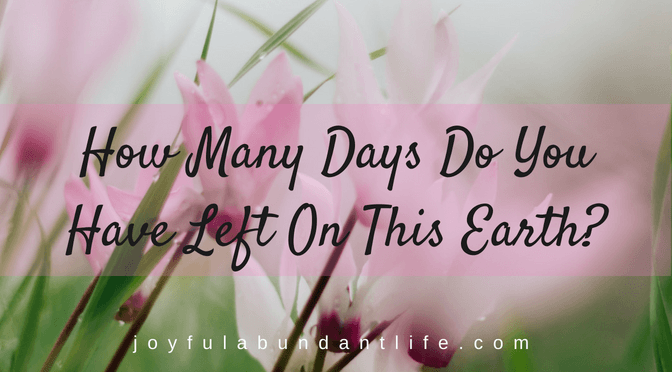 How many days do you have left on this earth?