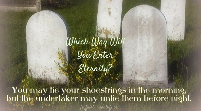Which Way Will You Enter Eternity?