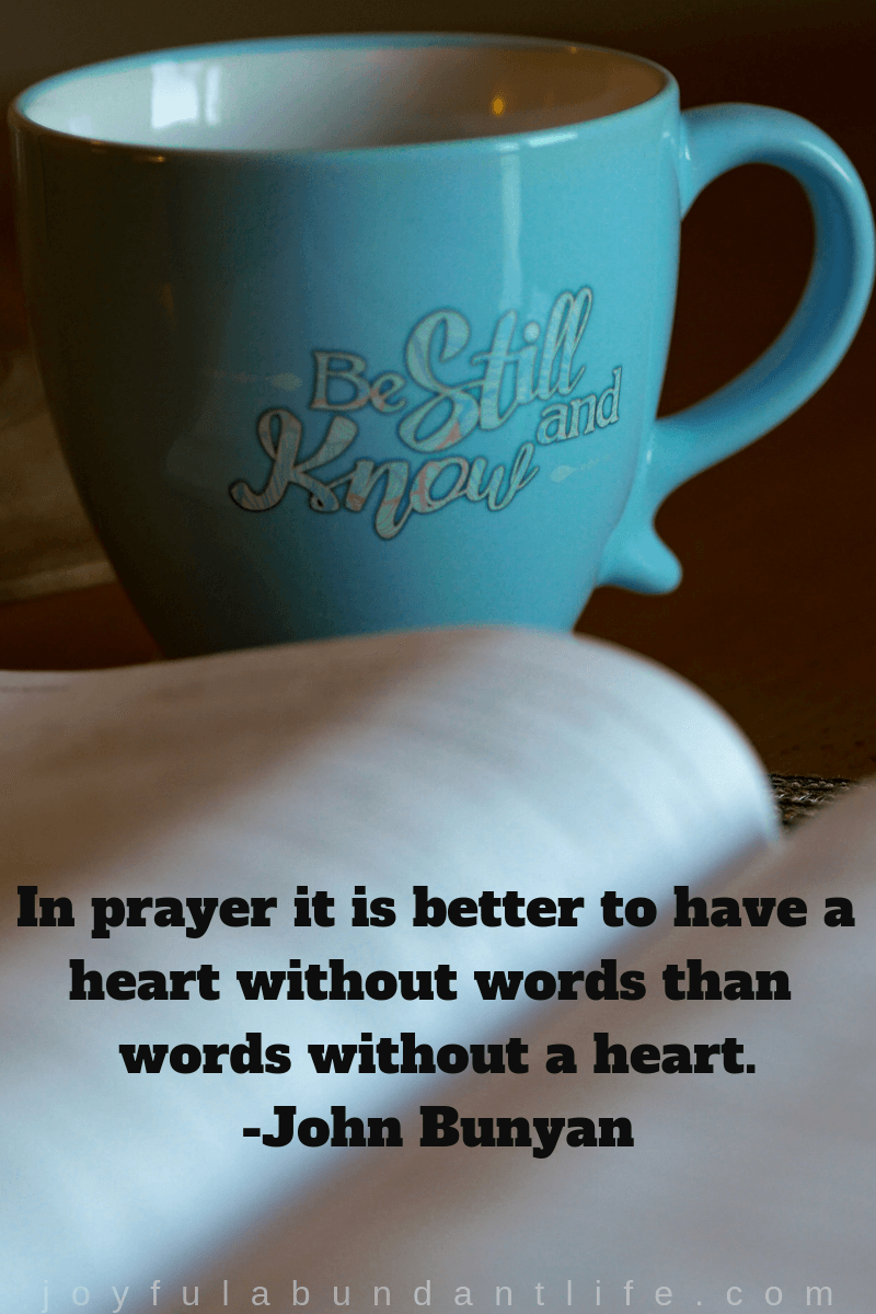 In prayer it is better to have a heart without words than words without a heart. -John Bunyan