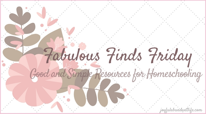 Fabulous Finds Friday - Good and Simple Resources for Homeschooling