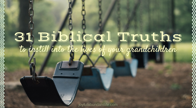 What biblical truths are you instilling into the lives of your grandchildren?