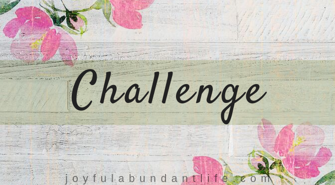 What's Your Challenge? Has the Lord placed something in your heart to challenge you?