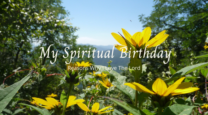 Spiritual Birthday and why I love the Lord
