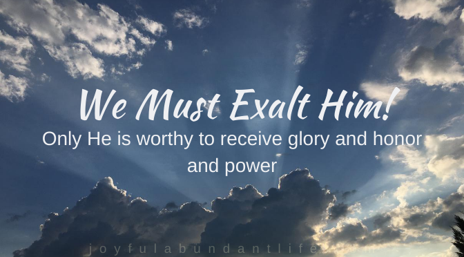 We must exalt Him!