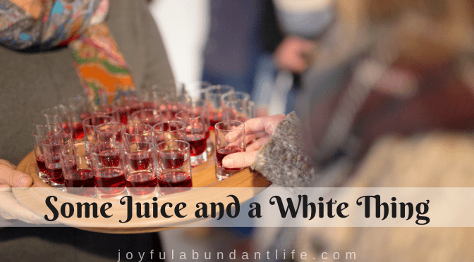 Some Juice and a White Thing Lord's Supper, Communion