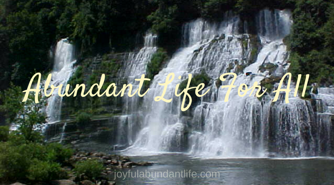 You Can Have Abundant Life in Christ - It is for all!
