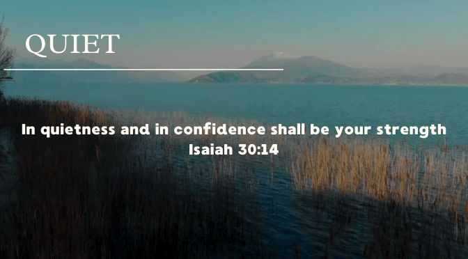 in quietness and in confidence shall be your strength
