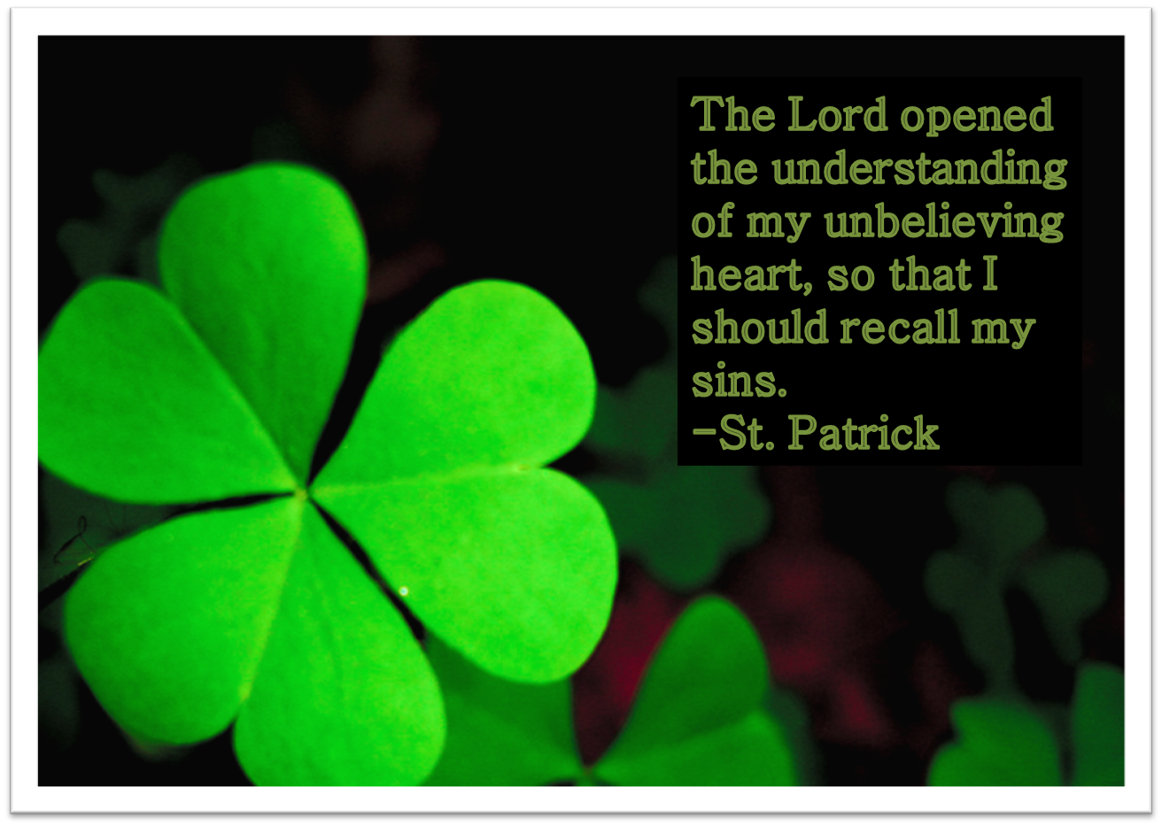 Image result for st patrick quote the lord opened the understanding of my unbelieving heart