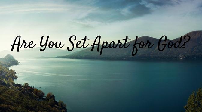 Set Apart for God? – Joyful Abundant Life