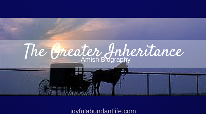 he Greater Inheritance - Auto Biography about an Amish family's journey to the Truth. A Must Read.