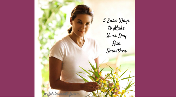 5 Sure Ways to Make Your Day Run Smoother