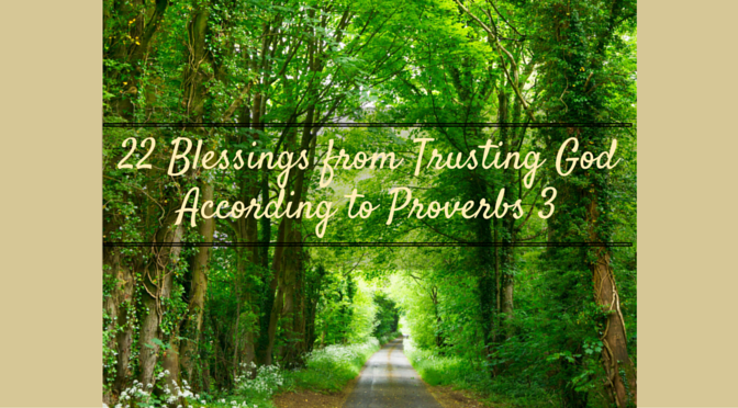 22 Blessings from Trusting God According to Proverbs 3