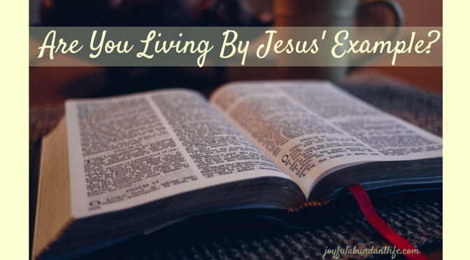 Are You Living By Jesus' Example?