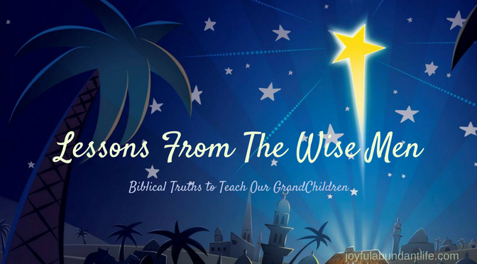 Lessons From the Wise Men - Instilling Biblical Truths Into My Grandchildren