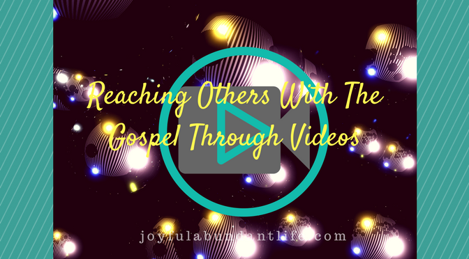 Sharing the Gospel Through Videos