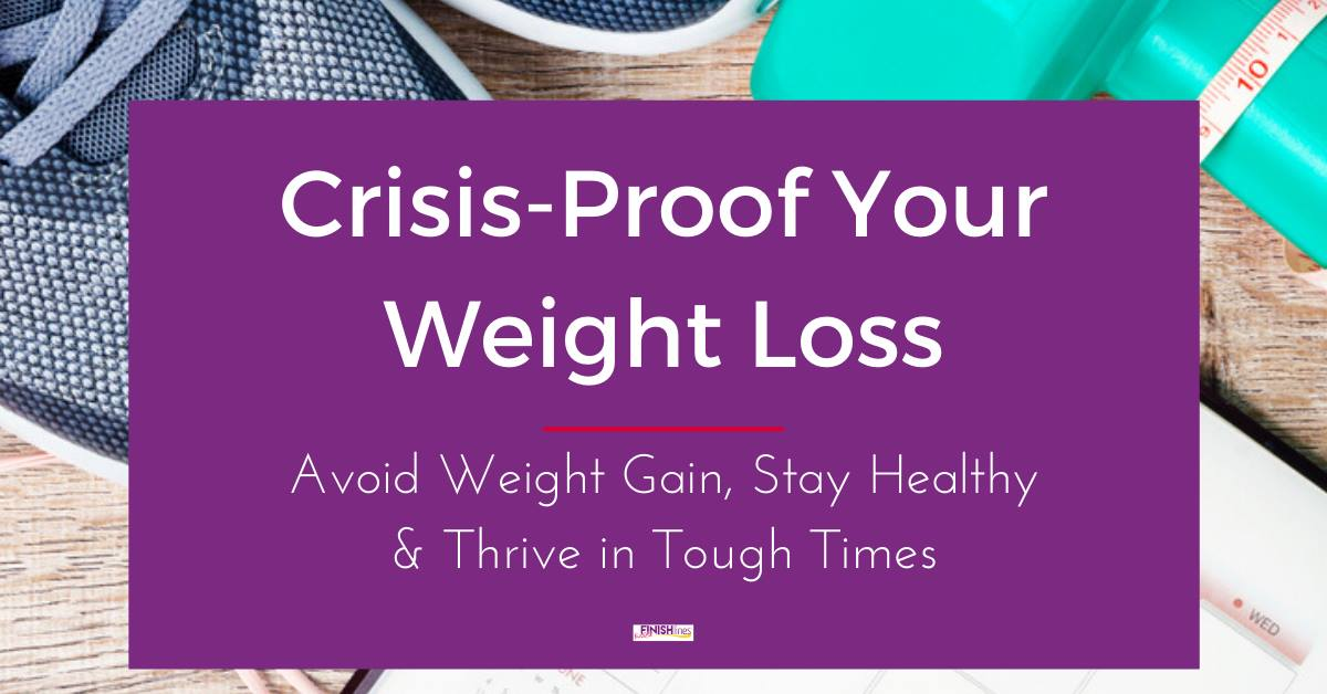 Crisis Proof Your Weight Loss during this pandemic and while facing troublesome times
