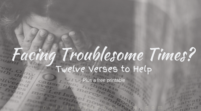 Facing Troublesome Times - 12 verses to help and a free printable