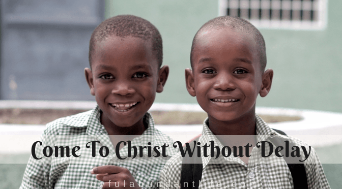 Are you urgently pleading with your children to come to Christ without delay?